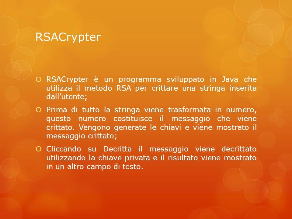 RSACrypter RSACrypter è un programma sviluppato in Java che utilizza il metodo RSA per crittare una stringa inserita dallutente; Prima di tutto la str