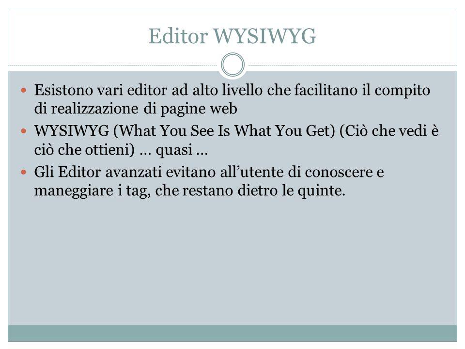 Editor WYSIWYG Esistono vari editor ad alto livello che facilitano il compito di realizzazione di pagine web WYSIWYG (What You See Is What You Get) (C