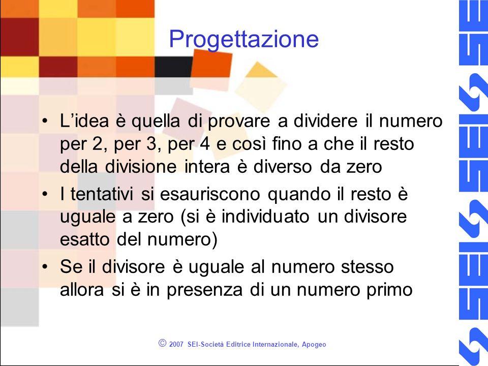© 2007 SEI-Società Editrice Internazionale, Apogeo Progettazione Lidea è quella di provare a dividere il numero per 2, per 3, per 4 e così fino a che