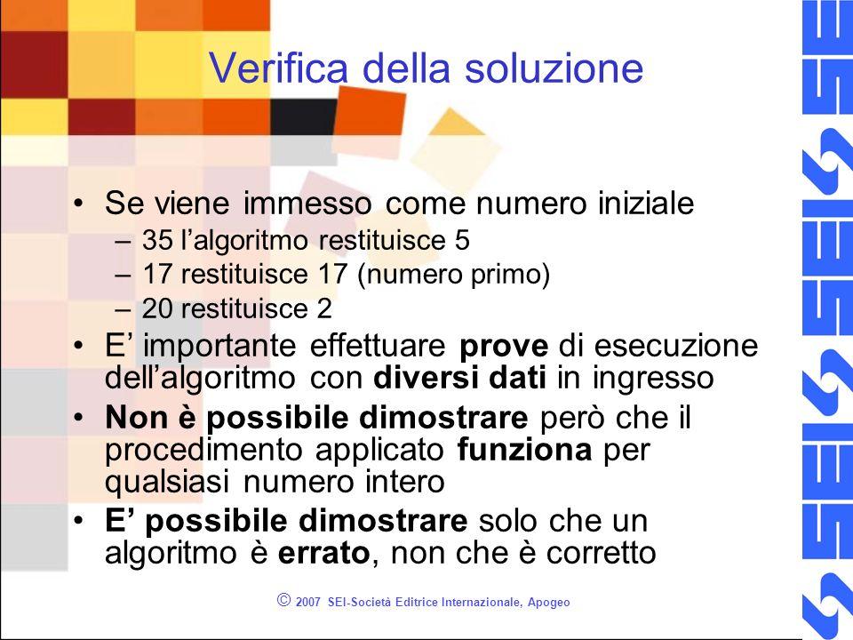 © 2007 SEI-Società Editrice Internazionale, Apogeo Verifica della soluzione Se viene immesso come numero iniziale –35 lalgoritmo restituisce 5 –17 res