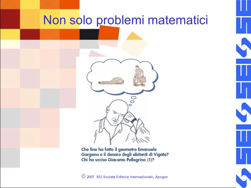 © 2007 SEI-Società Editrice Internazionale, Apogeo Non solo problemi matematici