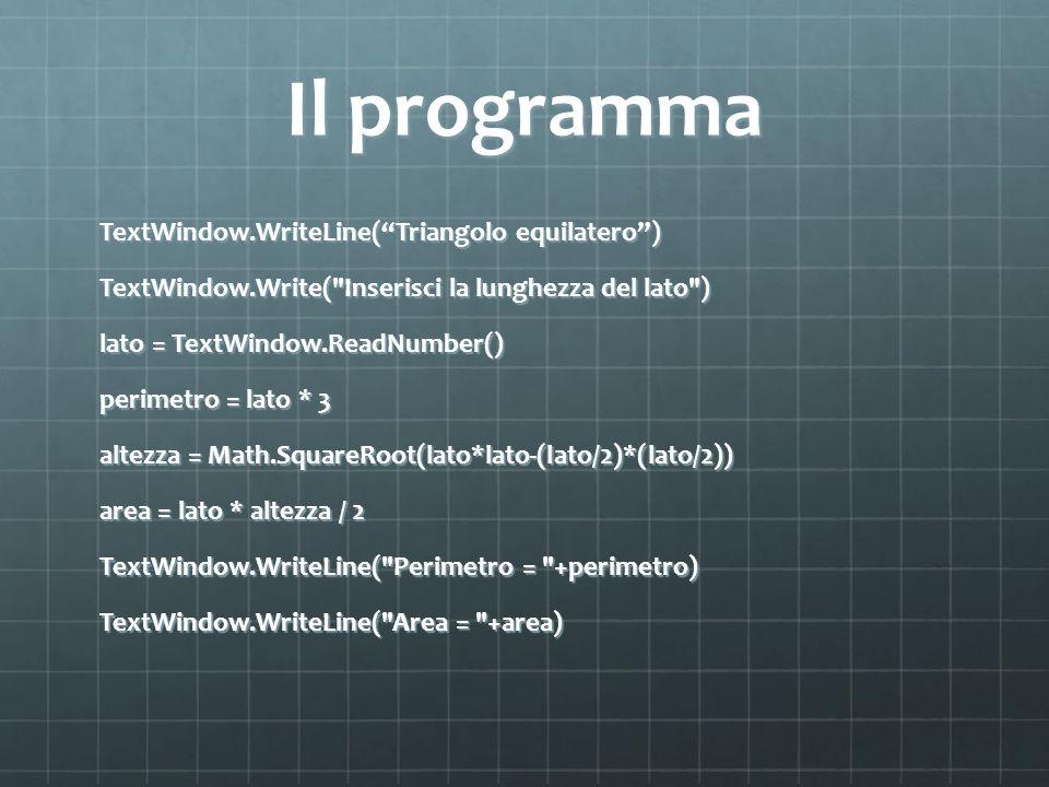 Il programma TextWindow.WriteLine(Triangolo equilatero) TextWindow.Write(