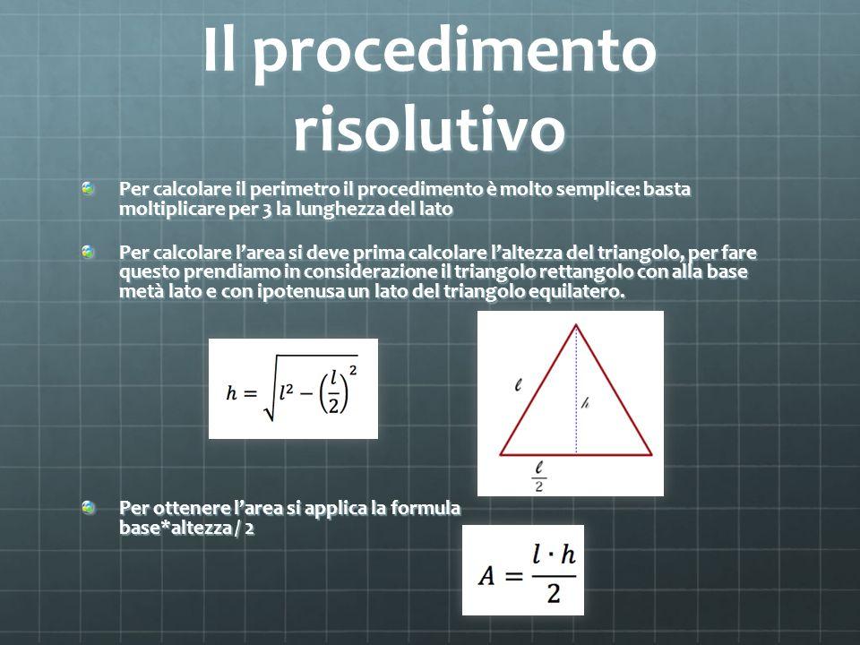 Il procedimento risolutivo Per calcolare il perimetro il procedimento è molto semplice: basta moltiplicare per 3 la lunghezza del lato Per calcolare l