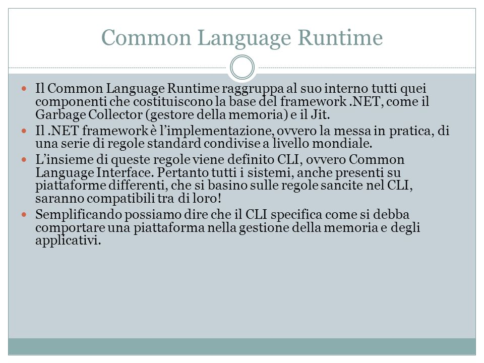 Common Language Runtime Il Common Language Runtime raggruppa al suo interno tutti quei componenti che costituiscono la base del framework.NET, come il