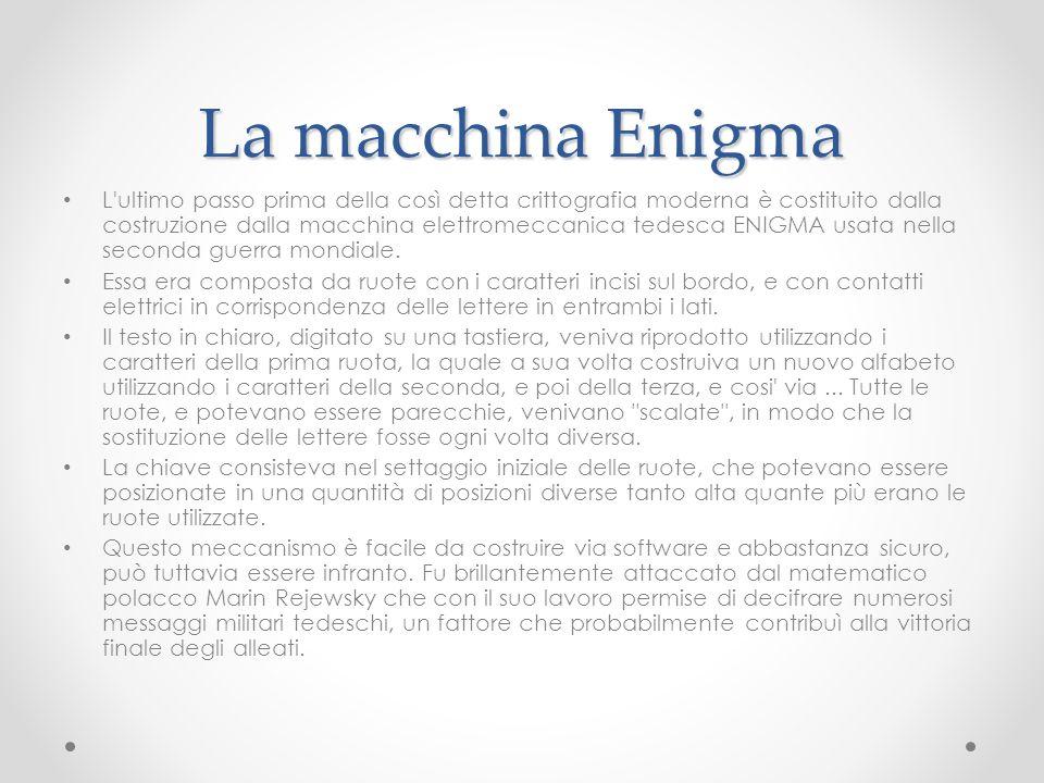 La macchina Enigma L'ultimo passo prima della così detta crittografia moderna è costituito dalla costruzione dalla macchina elettromeccanica tedesca E