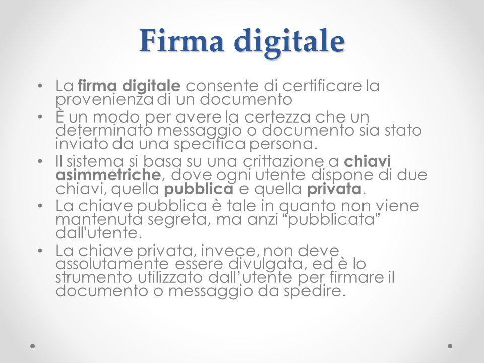 Firma digitale La firma digitale consente di certificare la provenienza di un documento È un modo per avere la certezza che un determinato messaggio o