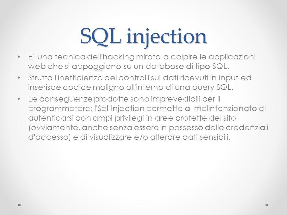 SQL injection E una tecnica dell'hacking mirata a colpire le applicazioni web che si appoggiano su un database di tipo SQL. Sfrutta l'inefficienza dei