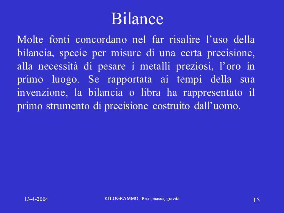 13-4-2004 KILOGRAMMO - Peso, massa, gravità 15 Bilance Molte fonti concordano nel far risalire luso della bilancia, specie per misure di una certa pre