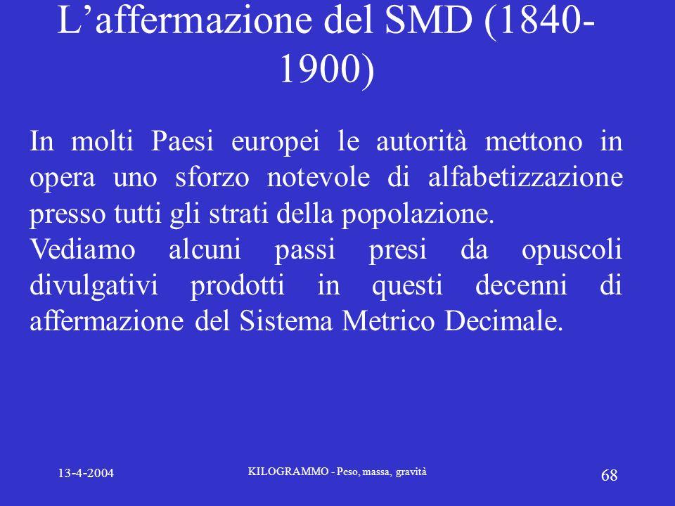 13-4-2004 KILOGRAMMO - Peso, massa, gravità 68 Laffermazione del SMD (1840- 1900) In molti Paesi europei le autorità mettono in opera uno sforzo notev