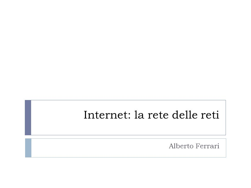 Internet: la rete delle reti Alberto Ferrari