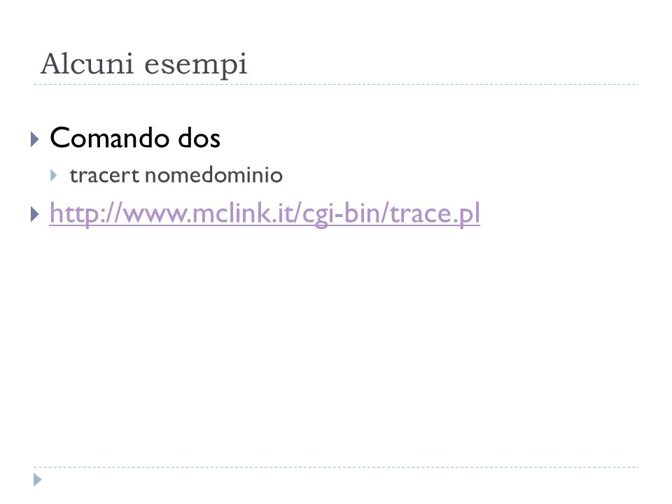 Alcuni esempi Comando dos tracert nomedominio http://www.mclink.it/cgi-bin/trace.pl