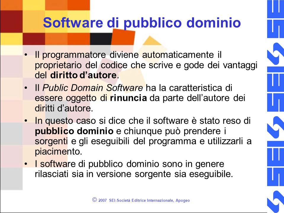 © 2007 SEI-Società Editrice Internazionale, Apogeo Software di pubblico dominio Il programmatore diviene automaticamente il proprietario del codice che scrive e gode dei vantaggi del diritto dautore.