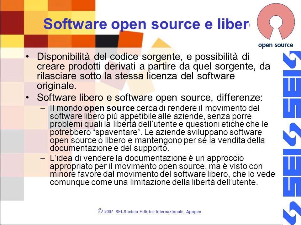 © 2007 SEI-Società Editrice Internazionale, Apogeo Software open source e libero Disponibilità del codice sorgente, e possibilità di creare prodotti derivati a partire da quel sorgente, da rilasciare sotto la stessa licenza del software originale.
