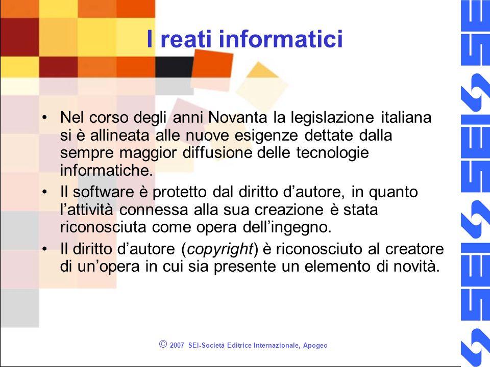 © 2007 SEI-Società Editrice Internazionale, Apogeo I reati informatici Nel corso degli anni Novanta la legislazione italiana si è allineata alle nuove esigenze dettate dalla sempre maggior diffusione delle tecnologie informatiche.