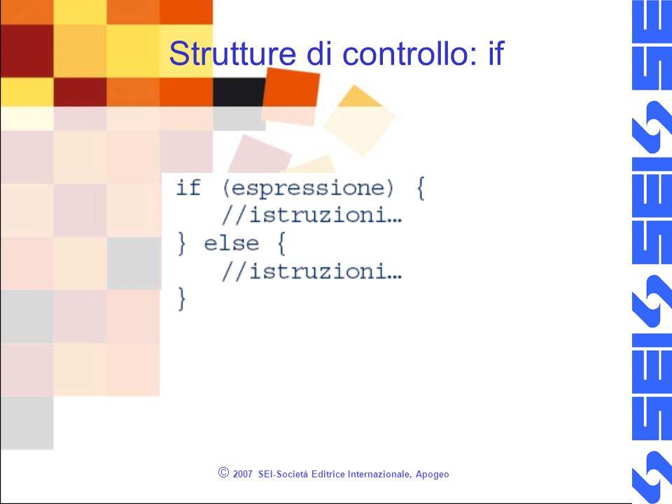 © 2007 SEI-Società Editrice Internazionale, Apogeo Strutture di controllo: if
