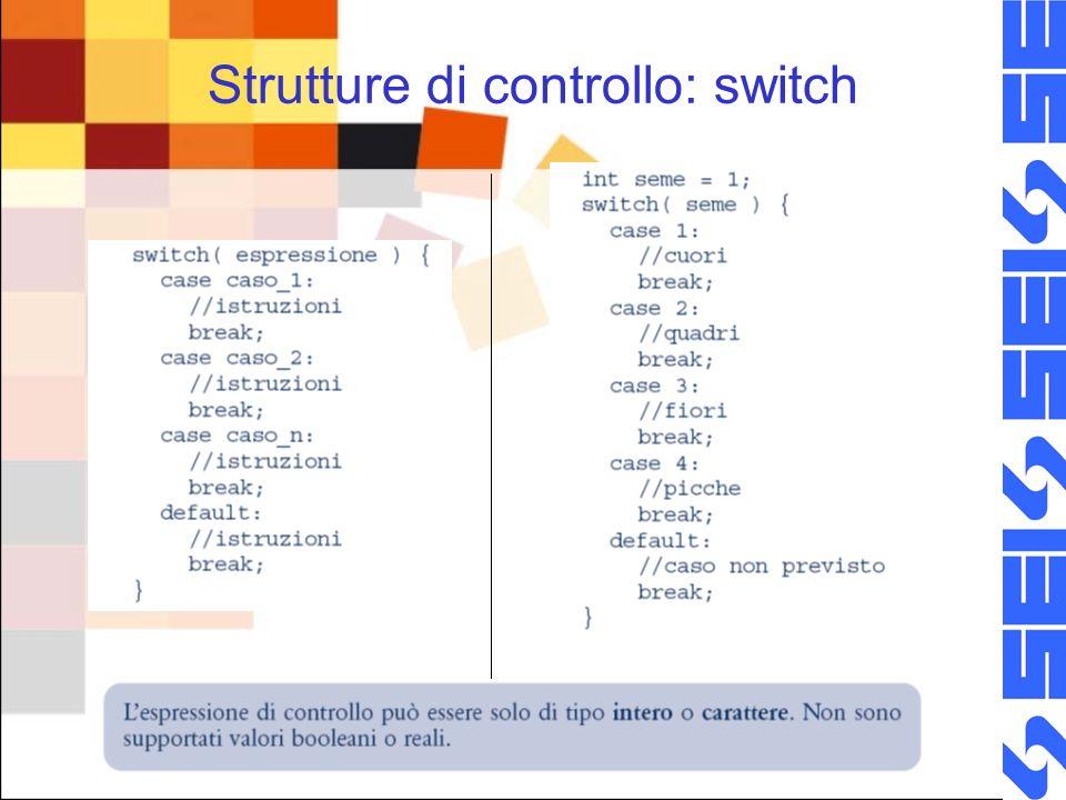 © 2007 SEI-Società Editrice Internazionale, Apogeo Strutture di controllo: switch