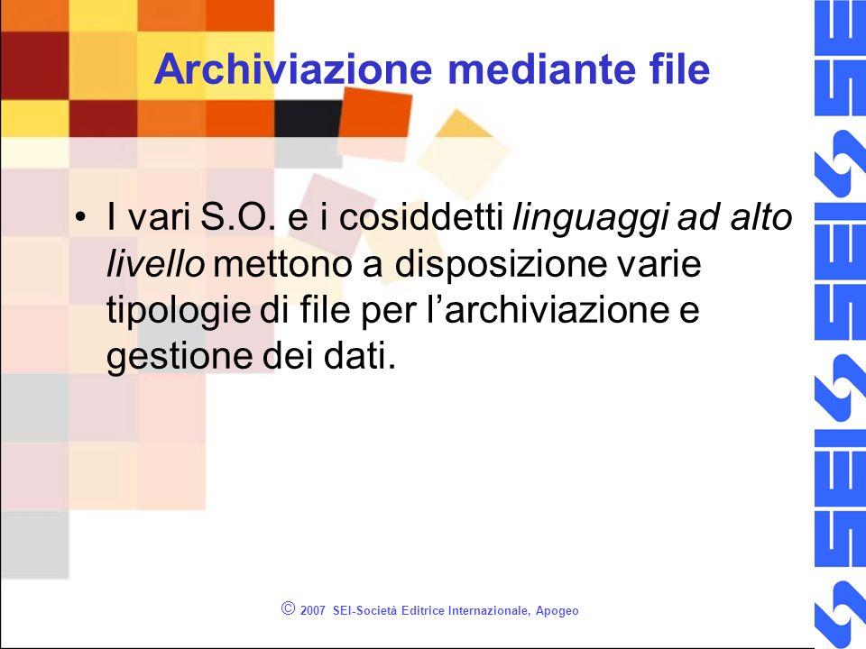 © 2007 SEI-Società Editrice Internazionale, Apogeo Archiviazione mediante file I vari S.O.
