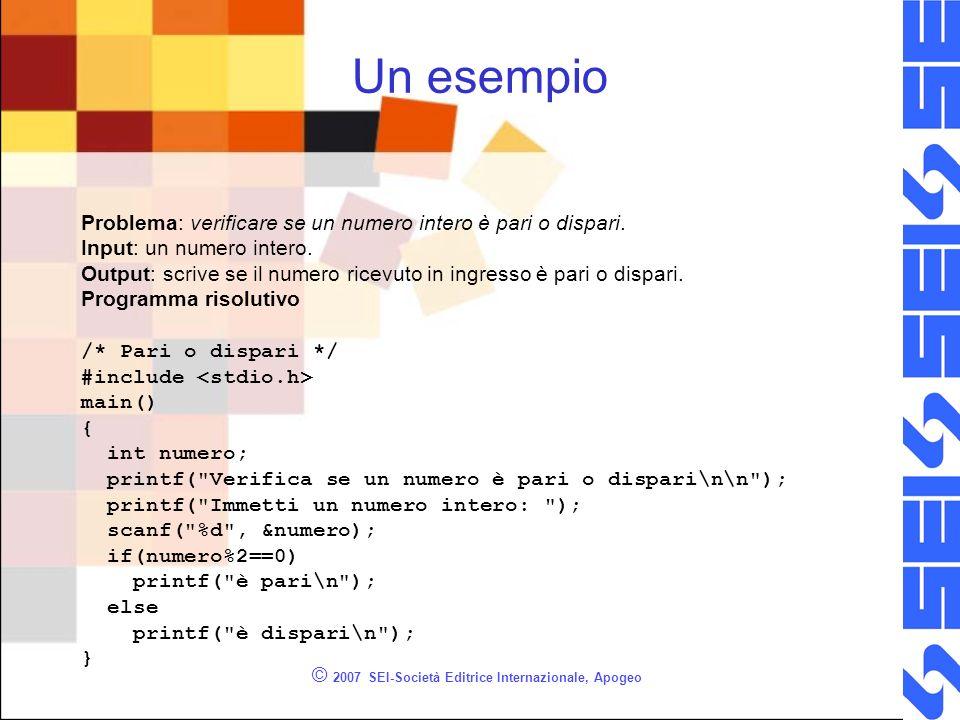 © 2007 SEI-Società Editrice Internazionale, Apogeo Un esempio Problema: verificare se un numero intero è pari o dispari.