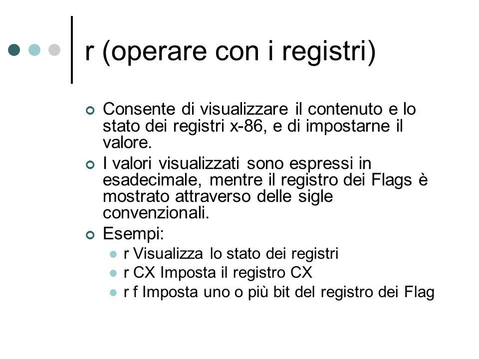 r (operare con i registri) Consente di visualizzare il contenuto e lo stato dei registri x-86, e di impostarne il valore. I valori visualizzati sono e