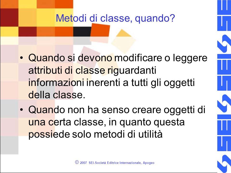 © 2007 SEI-Società Editrice Internazionale, Apogeo Metodi di classe, quando.