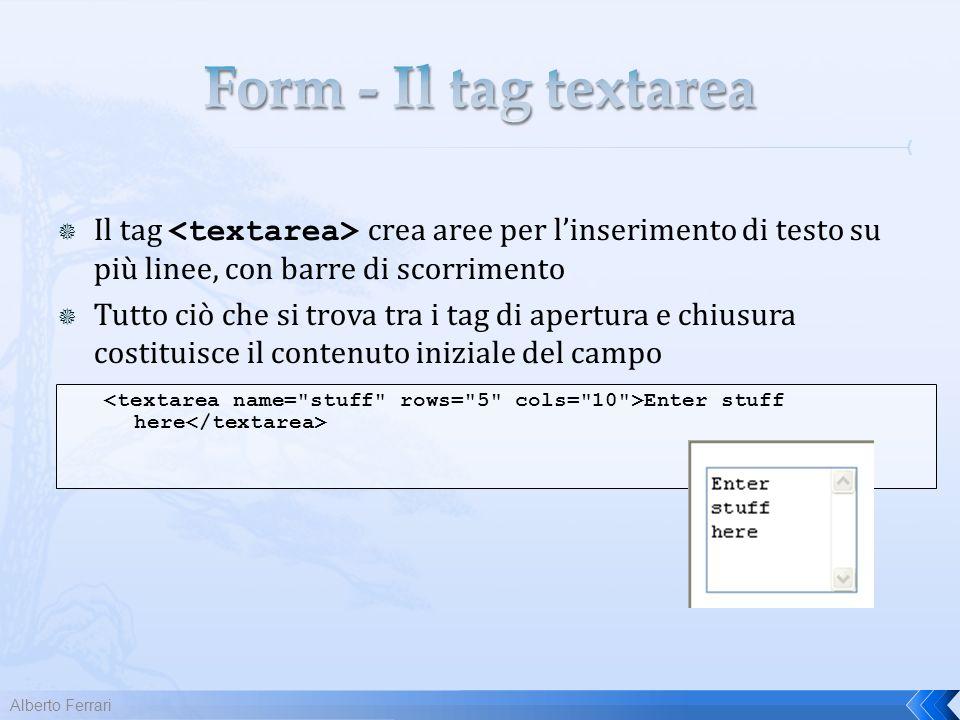 Alberto Ferrari Il tag crea aree per linserimento di testo su più linee, con barre di scorrimento Tutto ciò che si trova tra i tag di apertura e chiusura costituisce il contenuto iniziale del campo Enter stuff here