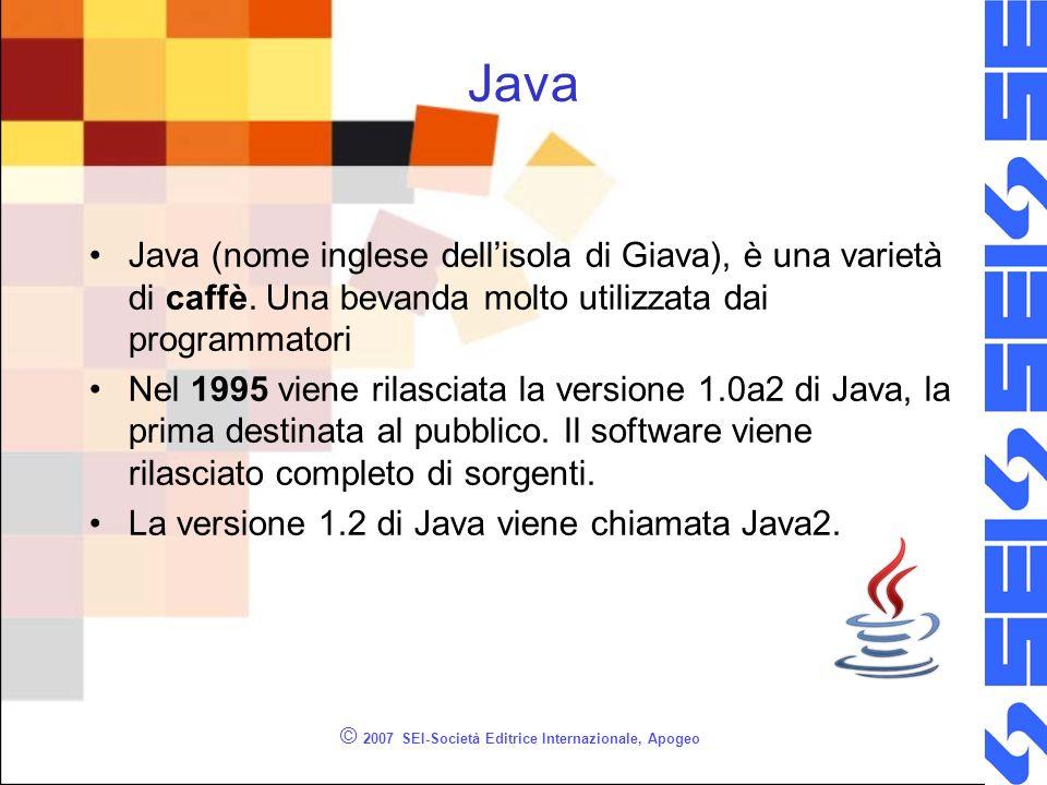 © 2007 SEI-Società Editrice Internazionale, Apogeo Java Java (nome inglese dellisola di Giava), è una varietà di caffè.