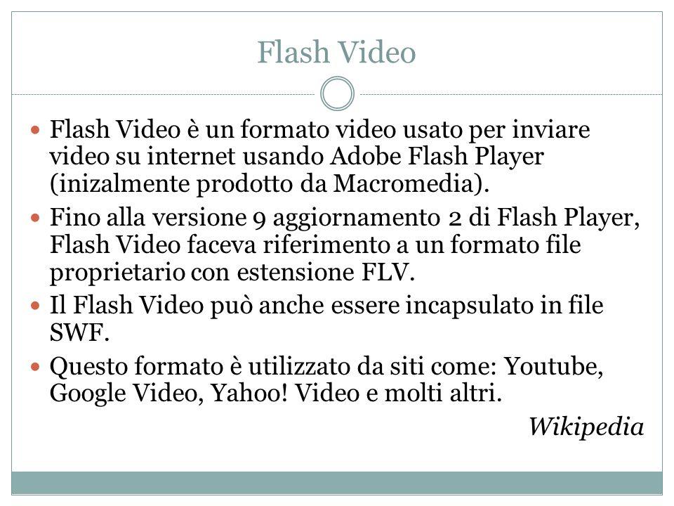 Flash Video Flash Video è un formato video usato per inviare video su internet usando Adobe Flash Player (inizalmente prodotto da Macromedia). Fino al
