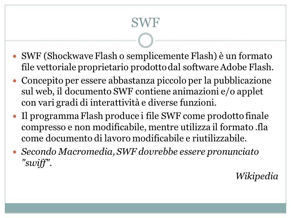 SWF SWF (Shockwave Flash o semplicemente Flash) è un formato file vettoriale proprietario prodotto dal software Adobe Flash. Concepito per essere abba