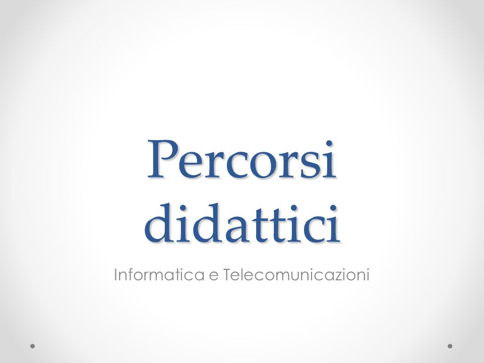 Percorsi didattici Informatica e Telecomunicazioni