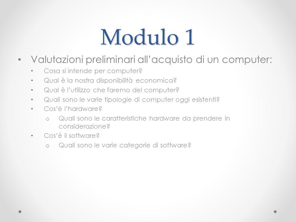 Modulo 1 Valutazioni preliminari allacquisto di un computer: Cosa si intende per computer? Qual è la nostra disponibilità economica? Qual è lutilizzo