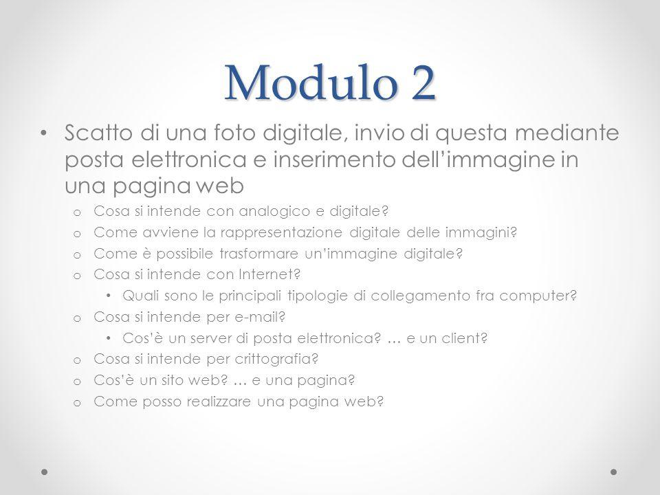 Modulo 2 Scatto di una foto digitale, invio di questa mediante posta elettronica e inserimento dellimmagine in una pagina web o Cosa si intende con analogico e digitale.