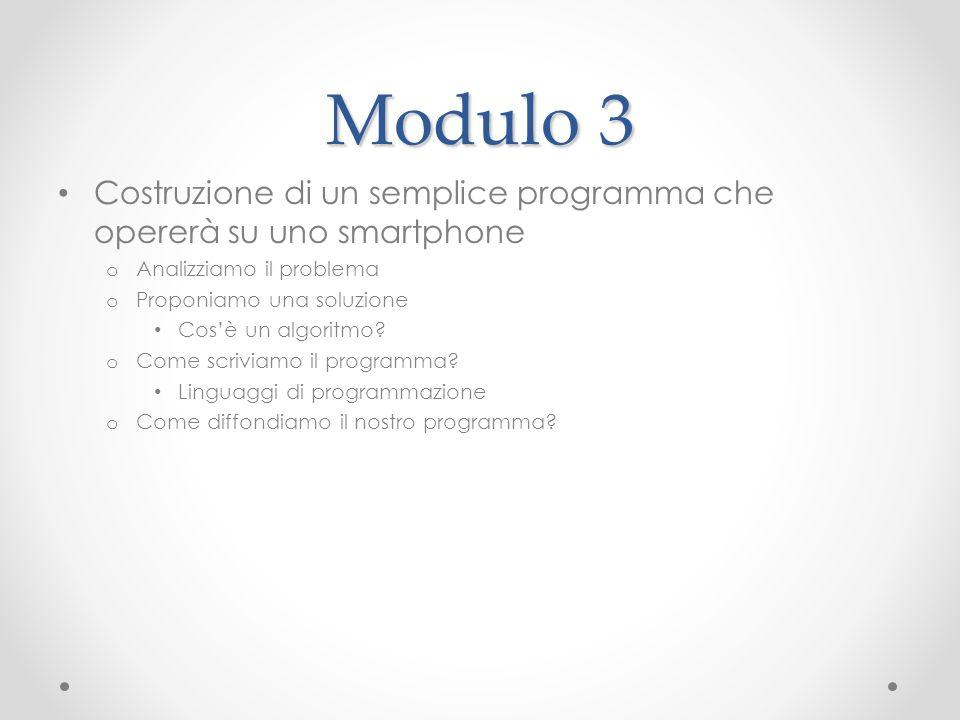 Modulo 3 Costruzione di un semplice programma che opererà su uno smartphone o Analizziamo il problema o Proponiamo una soluzione Cosè un algoritmo.