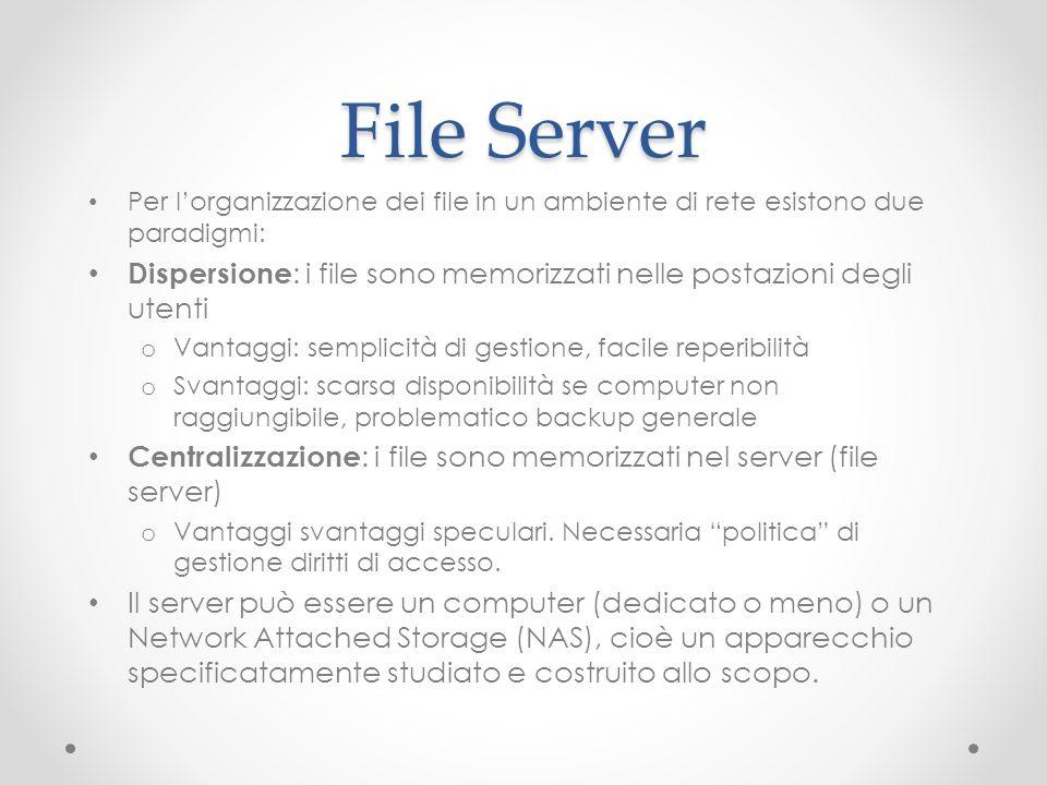 File Server Per lorganizzazione dei file in un ambiente di rete esistono due paradigmi: Dispersione : i file sono memorizzati nelle postazioni degli u