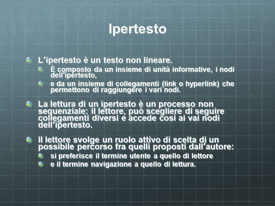 Ipertesto Lipertesto è un testo non lineare. È composto da un insieme di unità informative, i nodi dellipertesto, e da un insieme di collegamenti (lin