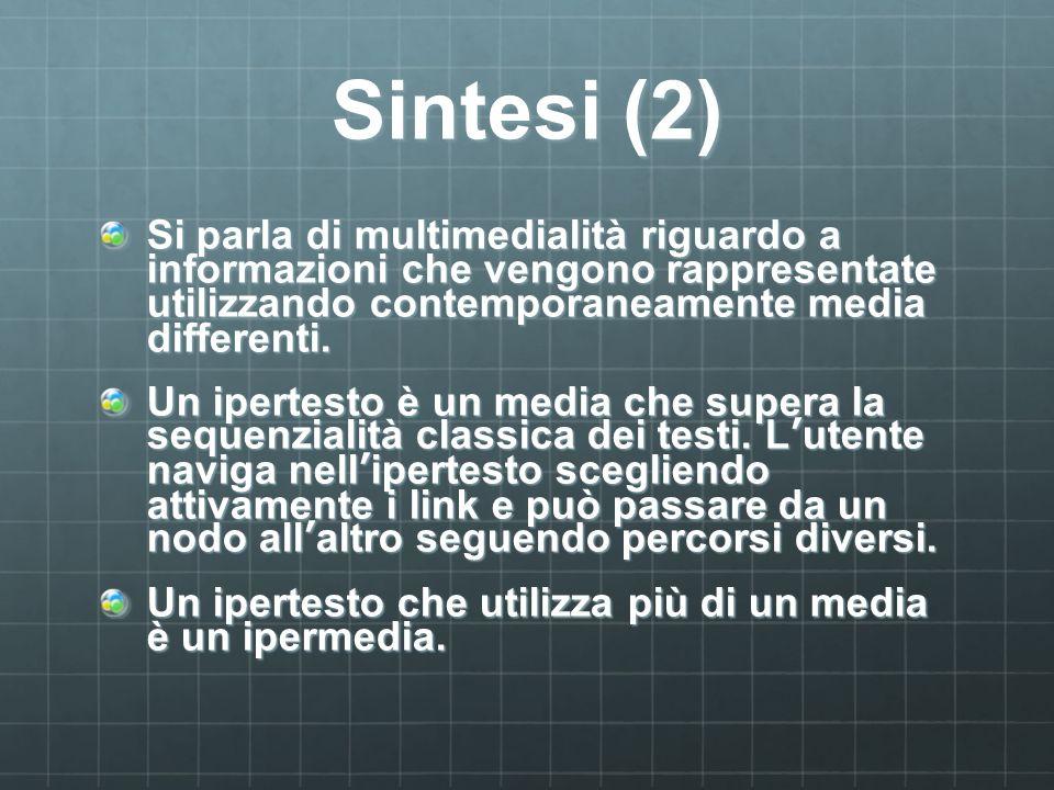 Sintesi (2) Si parla di multimedialità riguardo a informazioni che vengono rappresentate utilizzando contemporaneamente media differenti.
