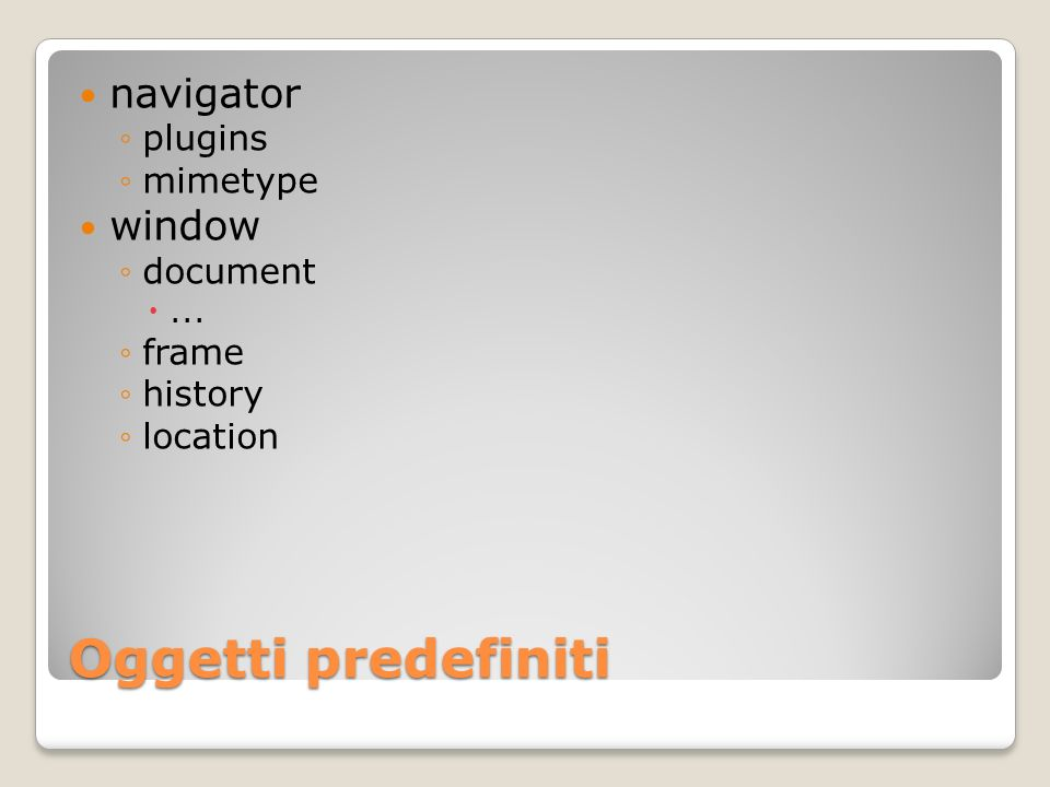Oggetti predefiniti navigator plugins mimetype window document... frame history location