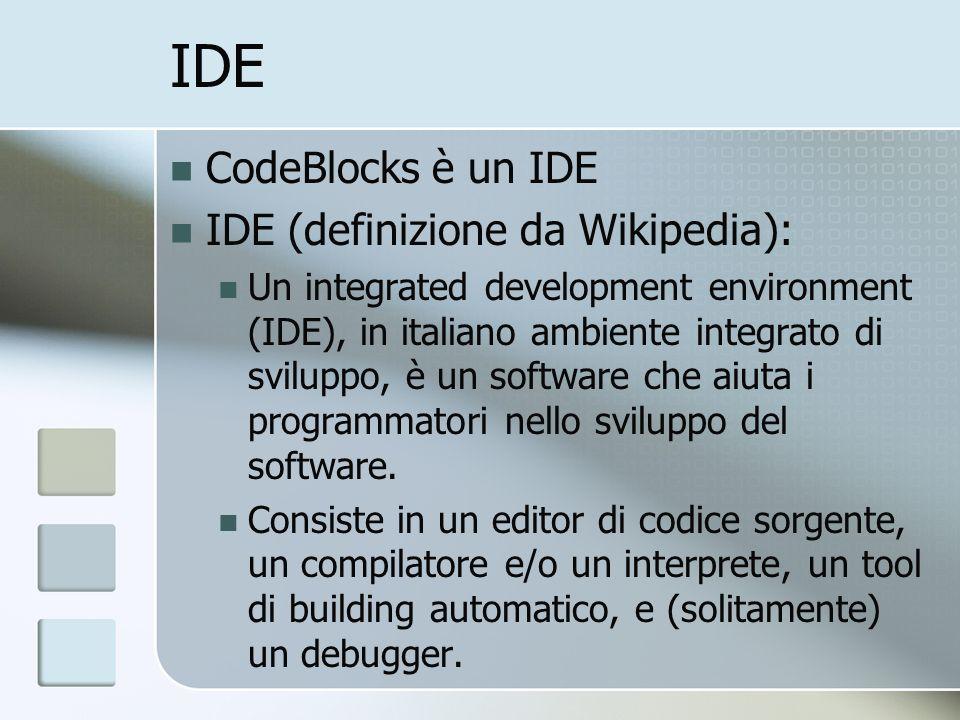 IDE CodeBlocks è un IDE IDE (definizione da Wikipedia): Un integrated development environment (IDE), in italiano ambiente integrato di sviluppo, è un