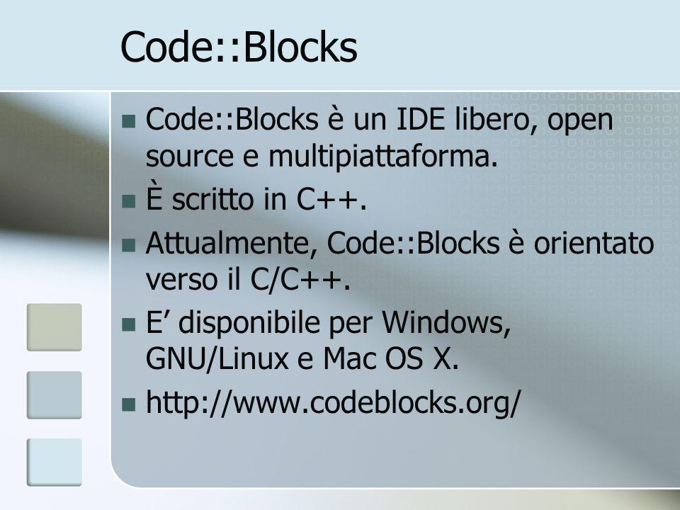 Code::Blocks Code::Blocks è un IDE libero, open source e multipiattaforma. È scritto in C++. Attualmente, Code::Blocks è orientato verso il C/C++. E d
