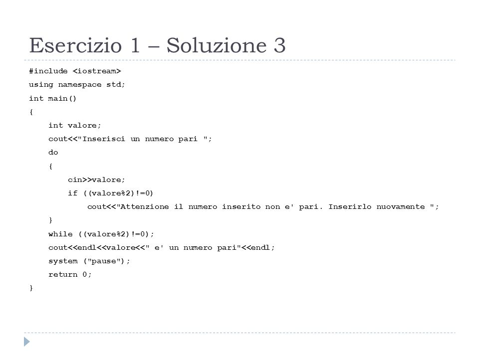 Esercizio 1 – Soluzione 3 #include using namespace std; int main() { int valore; cout<<