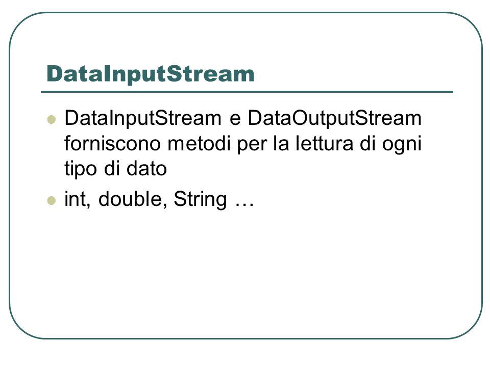 DataInputStream DataInputStream e DataOutputStream forniscono metodi per la lettura di ogni tipo di dato int, double, String …