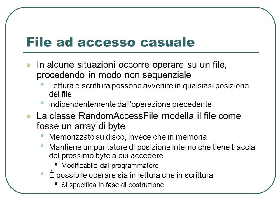 File ad accesso casuale In alcune situazioni occorre operare su un file, procedendo in modo non sequenziale Lettura e scrittura possono avvenire in qu