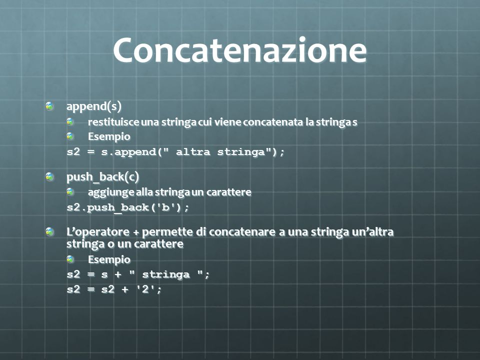 Concatenazione append(s) restituisce una stringa cui viene concatenata la stringa s Esempio s2 = s.append(
