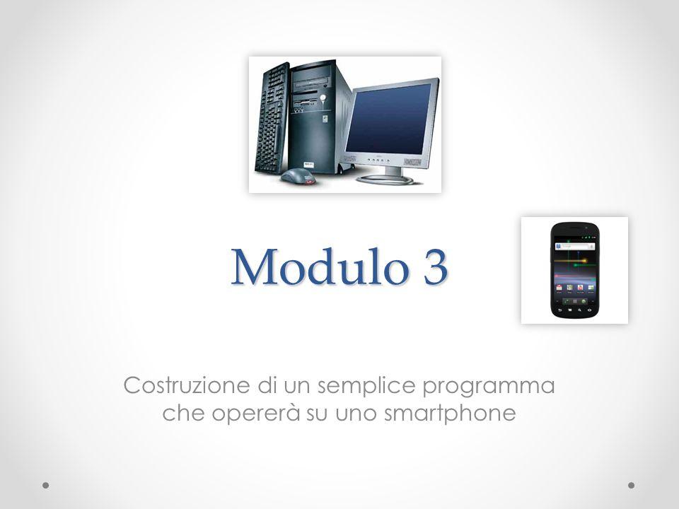 Modulo 3 Costruzione di un semplice programma che opererà su uno smartphone