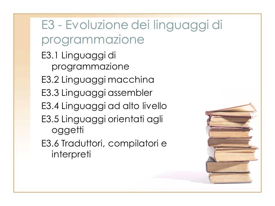 E3 - Evoluzione dei linguaggi di programmazione E3.1 Linguaggi di programmazione E3.2 Linguaggi macchina E3.3 Linguaggi assembler E3.4 Linguaggi ad al