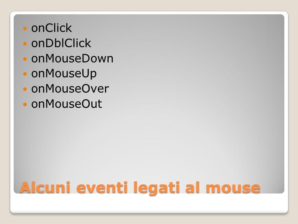 Mouse … esempio function messaggio(testo) { window.status=testo } gestione eventi <a href= # onMouseOver= messaggio( passaggio sul link );return true; onMouseOut= messaggio( uscito dal link );return true; onClick= messaggio( cliccato sul link );return true; > collegamento