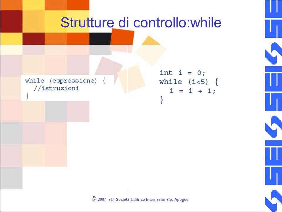© 2007 SEI-Società Editrice Internazionale, Apogeo Strutture di controllo:while