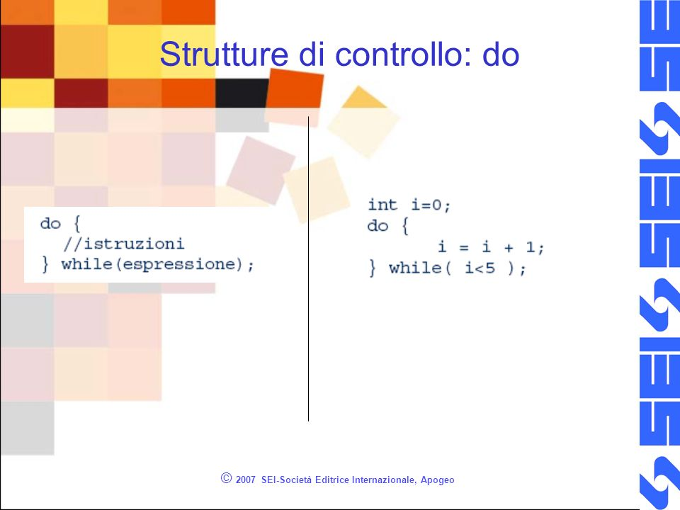 © 2007 SEI-Società Editrice Internazionale, Apogeo Strutture di controllo: do