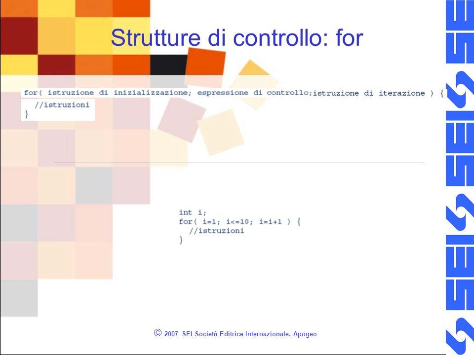© 2007 SEI-Società Editrice Internazionale, Apogeo Strutture di controllo: for