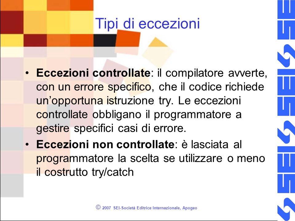 © 2007 SEI-Società Editrice Internazionale, Apogeo Tipi di eccezioni Eccezioni controllate: il compilatore avverte, con un errore specifico, che il co