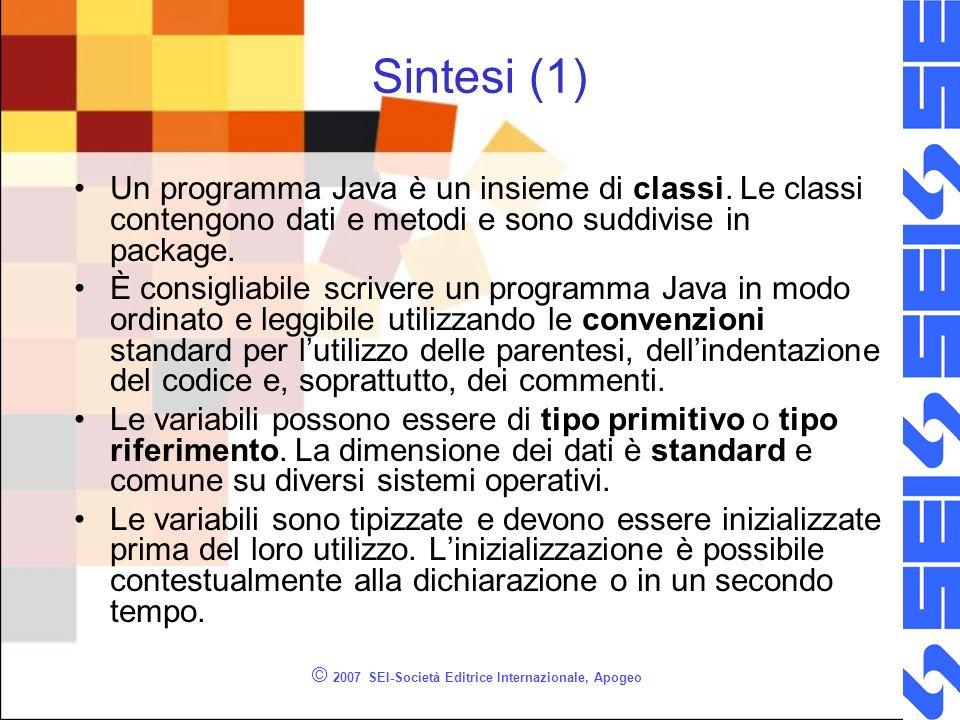 © 2007 SEI-Società Editrice Internazionale, Apogeo Sintesi (1) Un programma Java è un insieme di classi. Le classi contengono dati e metodi e sono sud